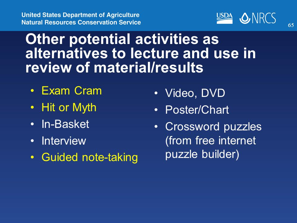 Other potential activities as alternatives to lecture and use in review of material/results Exam Cram Hit or Myth In-Basket Interview Guided note-taking Video, DVD Poster/Chart Crossword puzzles (from free internet puzzle builder) 65