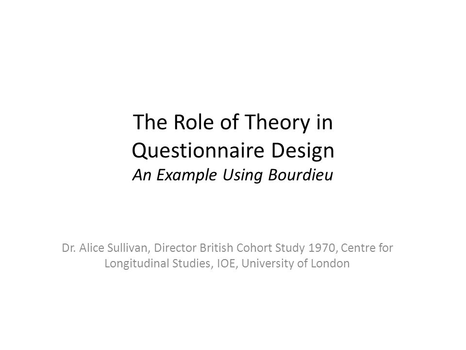 Outline Uses of theory in research Bourdieu's theory of cultural reproduction Developing a questionnaire to measure cultural capital