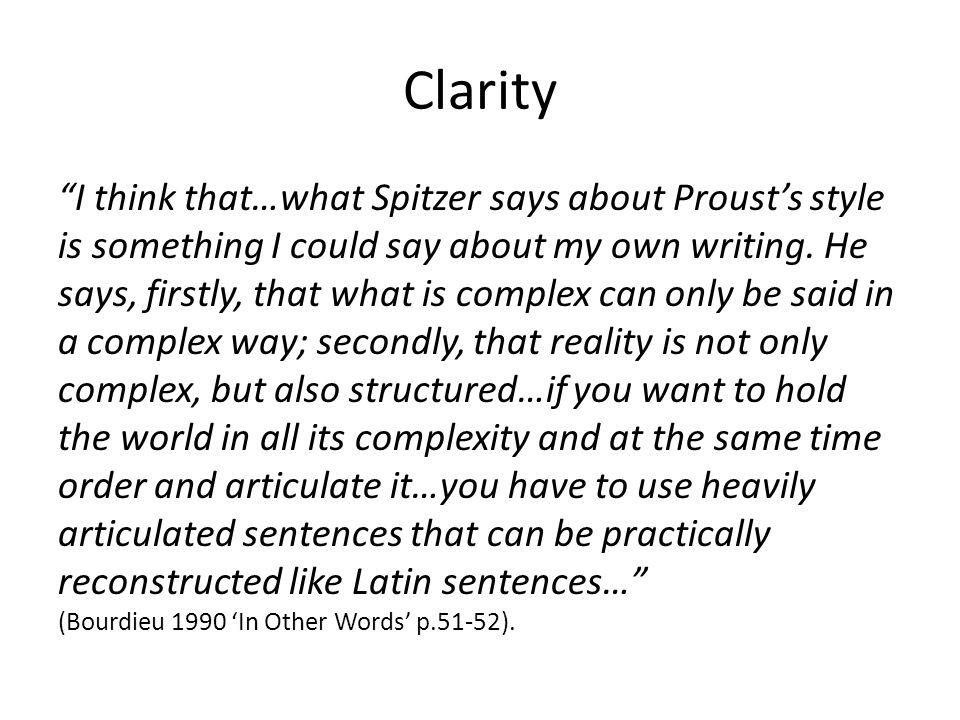 Clarity I think that…what Spitzer says about Proust's style is something I could say about my own writing.