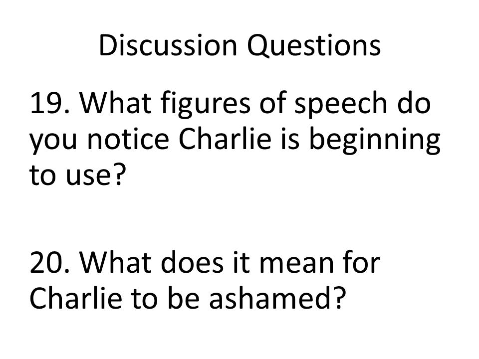 Discussion Questions 19. What figures of speech do you notice Charlie is beginning to use.