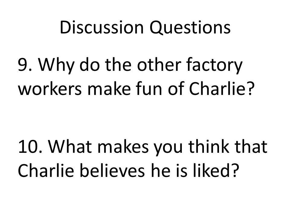 Discussion Questions 9. Why do the other factory workers make fun of Charlie.