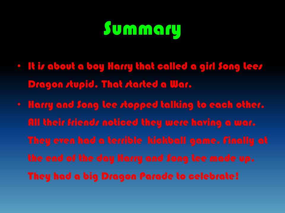 Summary It is about a boy Harry that called a girl Song Lees Dragon stupid.