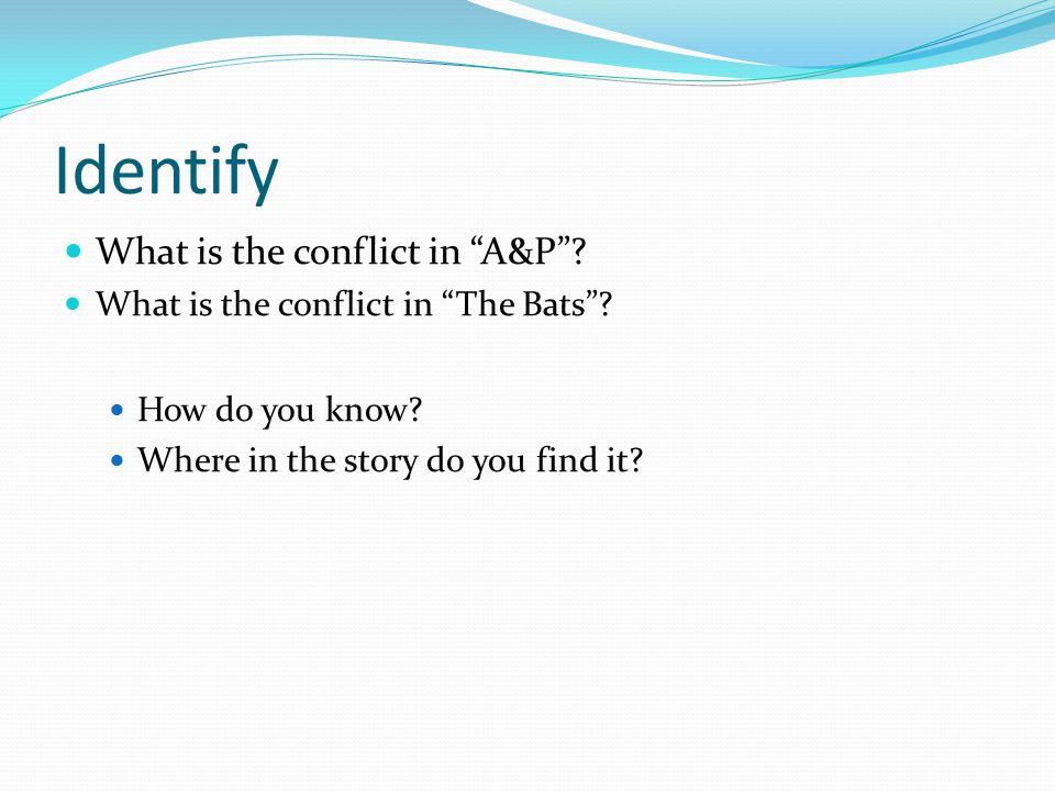 """Identify What is the conflict in """"A&P""""? What is the conflict in """"The Bats""""? How do you know? Where in the story do you find it?"""