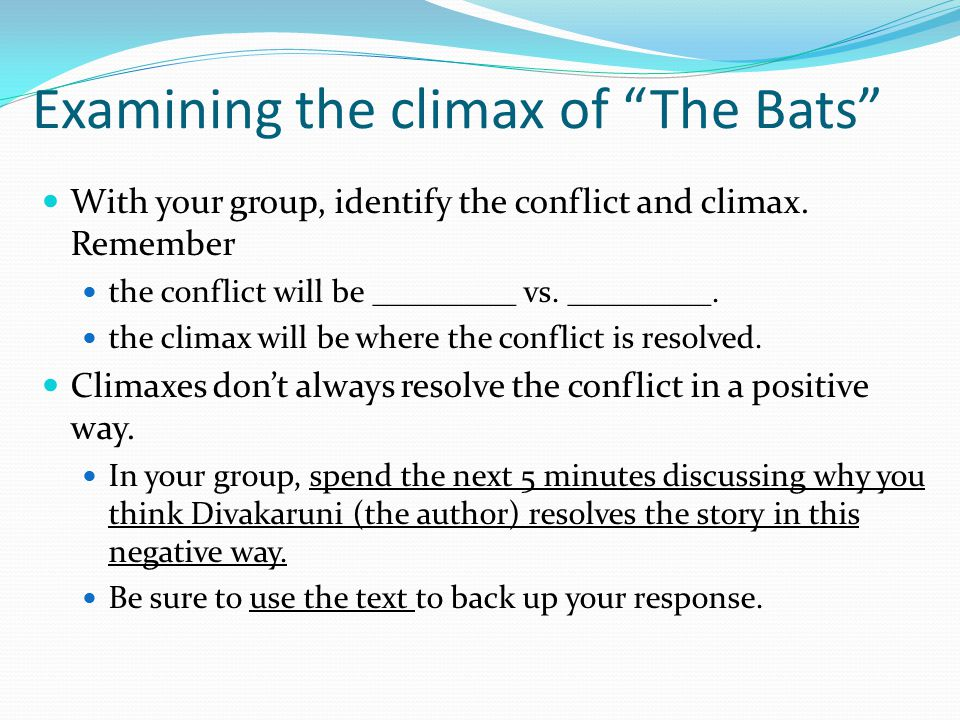 """Examining the climax of """"The Bats"""" With your group, identify the conflict and climax. Remember the conflict will be _________ vs. _________. the clima"""