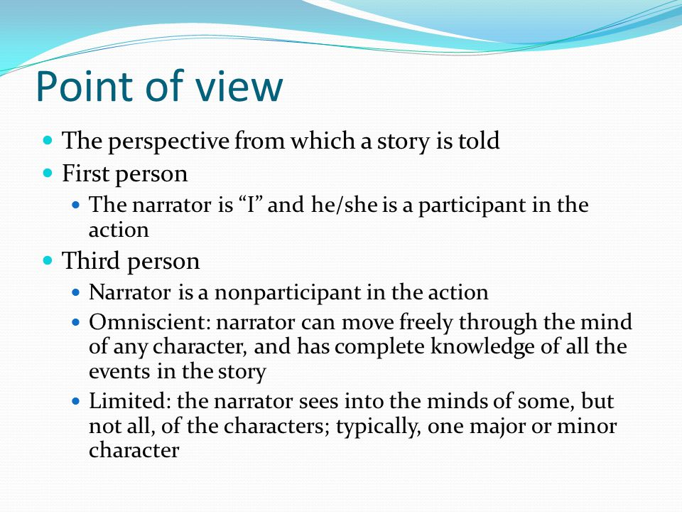 """Point of view The perspective from which a story is told First person The narrator is """"I"""" and he/she is a participant in the action Third person Narra"""