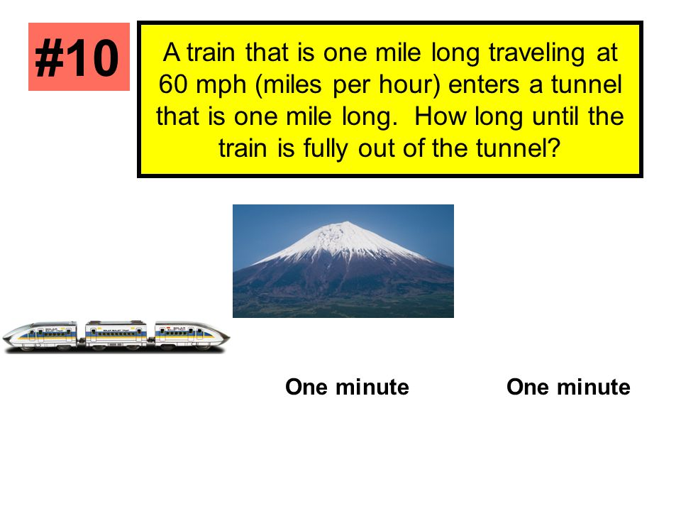 A train that is one mile long traveling at 60 mph (miles per hour) enters a tunnel that is one mile long. How long until the train is fully out of the