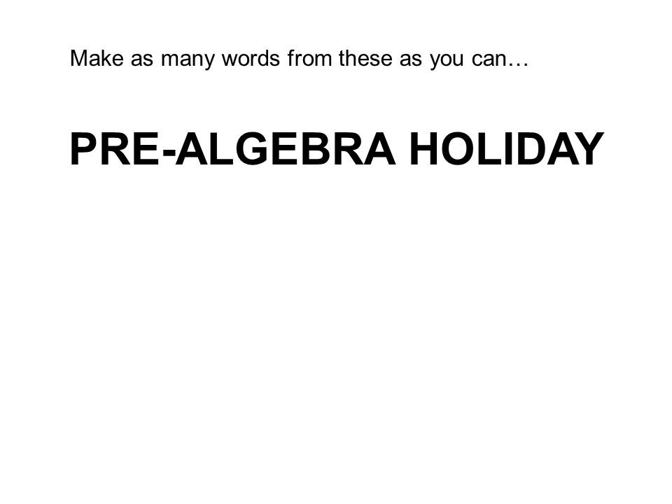 PRE-ALGEBRA HOLIDAY Make as many words from these as you can…