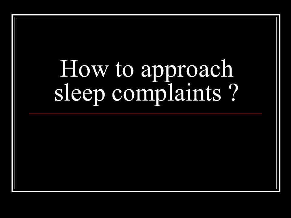 How to approach sleep complaints ?