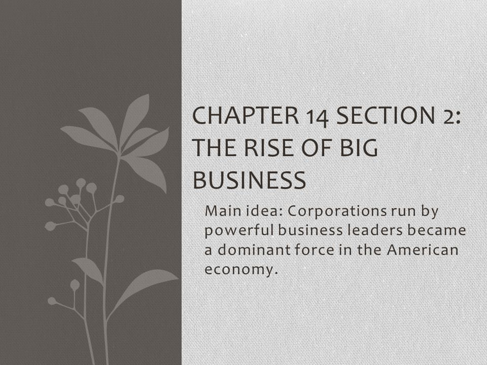 Main idea: Corporations run by powerful business leaders became a dominant force in the American economy.