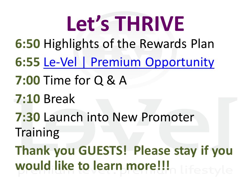 To learn more about the PRODUCT and WHAT PEOPLE ARE SAYING ABOUT LE-VEL: Click here to watch the 3-minute video clip overview: https://www.youtube.com/watch?v=RSORhx7qKSk To learn more about the WHAT PEOPLE ARE SAYING ABOUT LE-VEL AS A BUSINESS: Click here to watch the 3-minute video clip overview: https://www.youtube.com/watch?v=4rtIQt5Qz0I To learn more Le-Vel   Premium Opportunity: LV, the only Premium Opportunity, will you miss it or will you EXPERIENCE it.