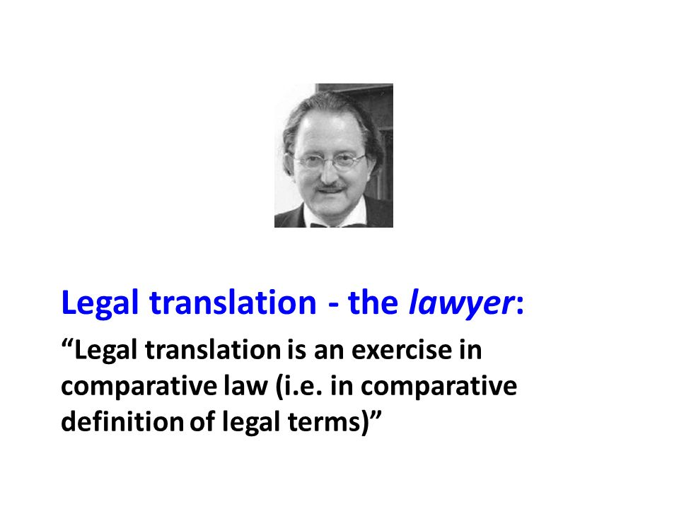 Methods of comparative law Linguistic relationships: – Etymology and cognates Historical-Family relationships: – Common law versus Civil Law systems Functional relationships (functional equivalence [FE]): – Do two terms have the same function in both legal systems.