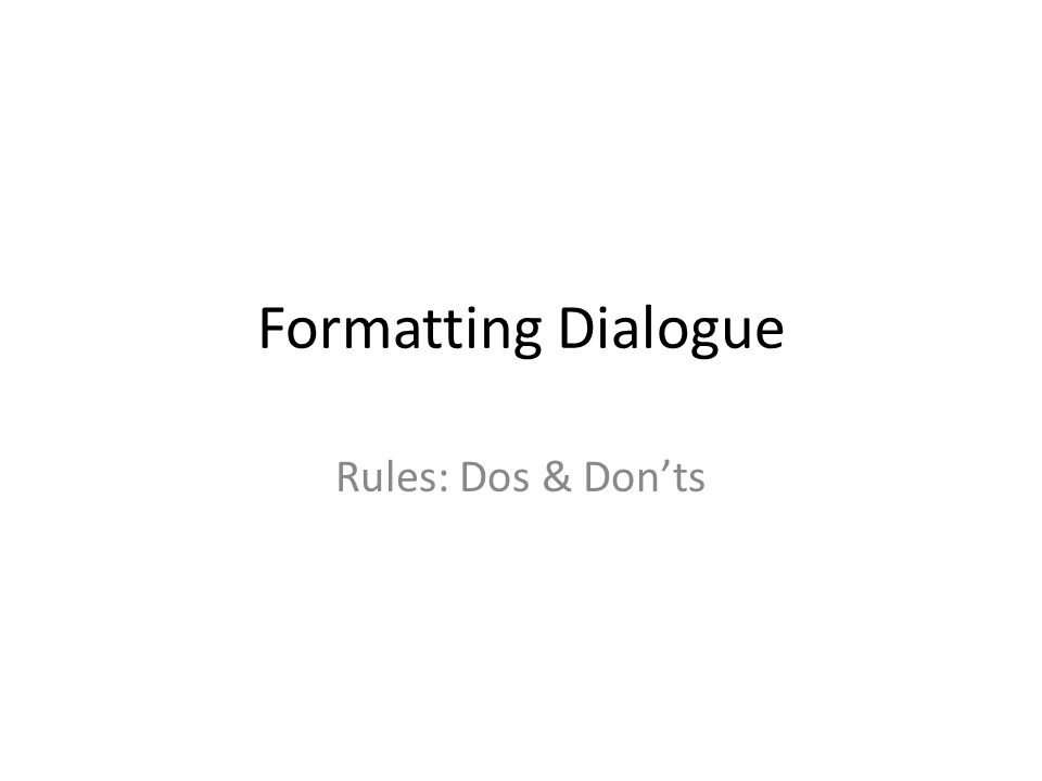 Formatting Dialogue Rules: Dos & Don'ts