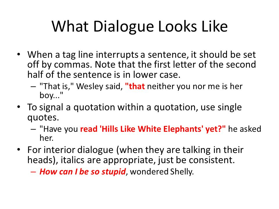 What Dialogue Looks Like If a quotation spills out over more than one paragraph, don t use end quotes at the close of the first paragraph.