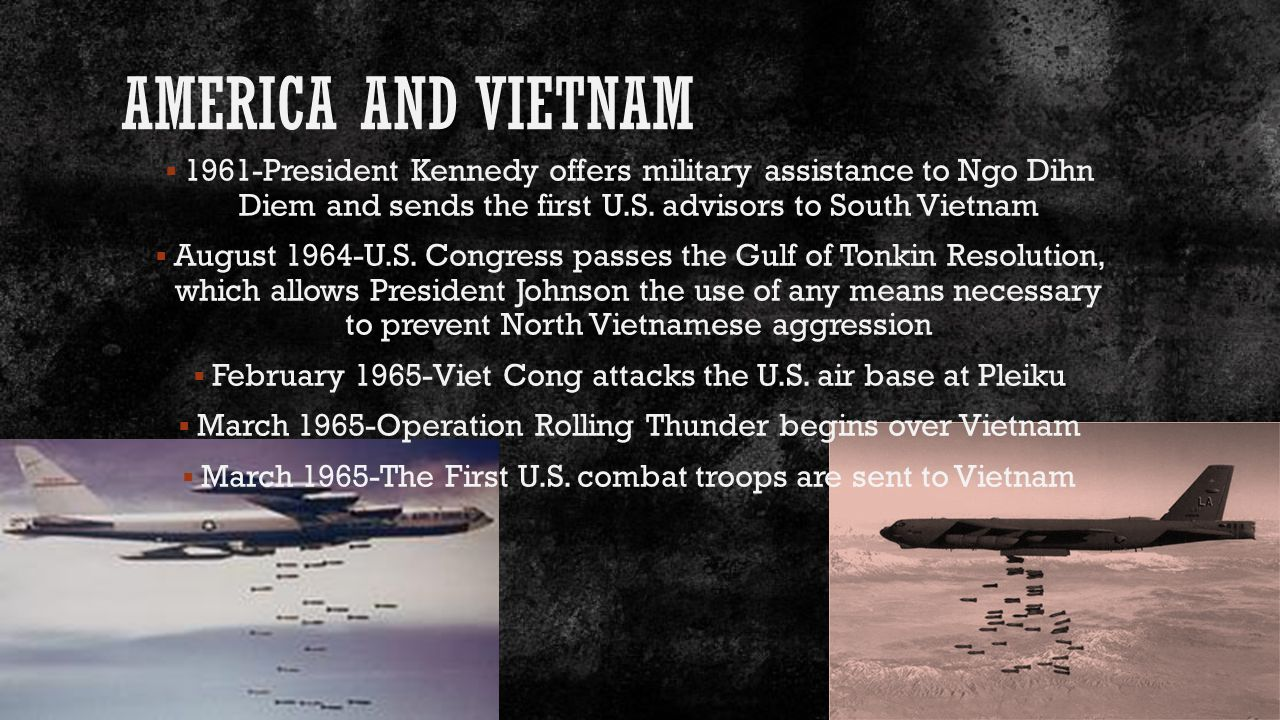 AMERICA AND VIETNAM  1961-President Kennedy offers military assistance to Ngo Dihn Diem and sends the first U.S.