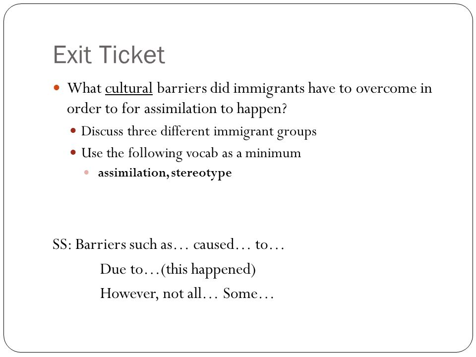 Exit Ticket What cultural barriers did immigrants have to overcome in order to for assimilation to happen.
