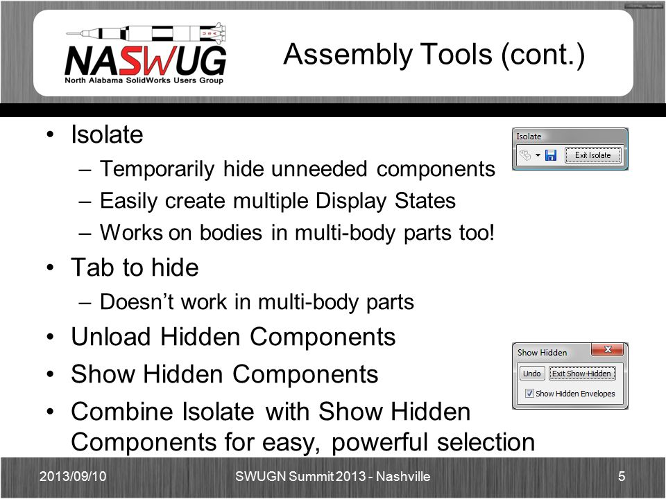 Assembly Tools (cont.) Isolate –Temporarily hide unneeded components –Easily create multiple Display States –Works on bodies in multi-body parts too.
