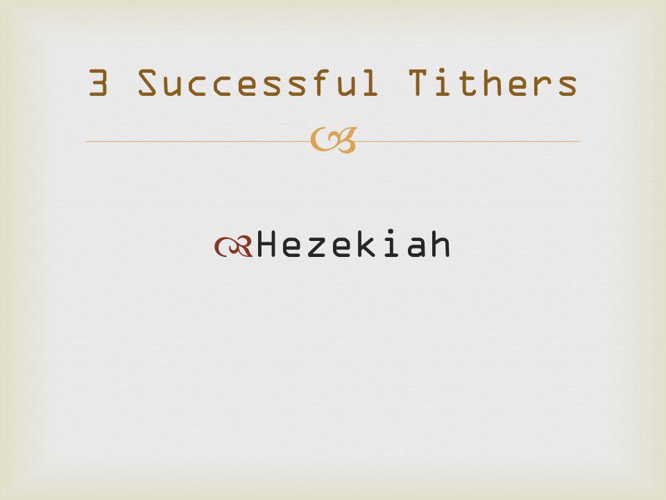   Hezekiah 3 Successful Tithers