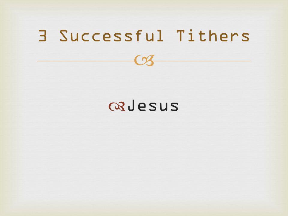   Jesus 3 Successful Tithers