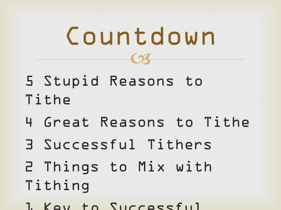  5 Stupid Reasons to Tithe 4 Great Reasons to Tithe 3 Successful Tithers 2 Things to Mix with Tithing 1 Key to Successful Tithing Countdown