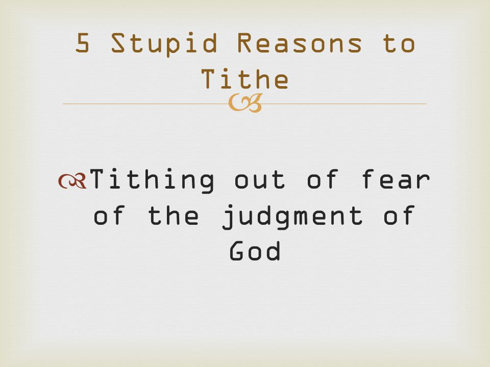   Tithing out of fear of the judgment of God 5 Stupid Reasons to Tithe