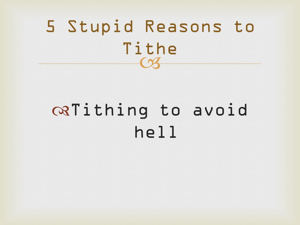   Tithing to avoid hell 5 Stupid Reasons to Tithe