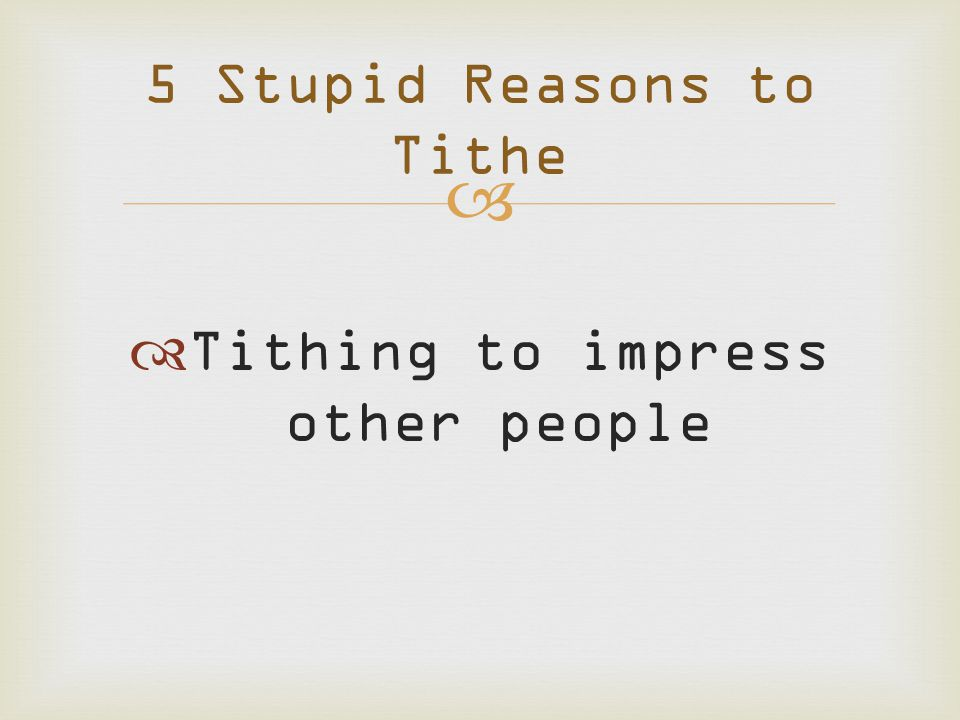   Tithing to impress other people 5 Stupid Reasons to Tithe