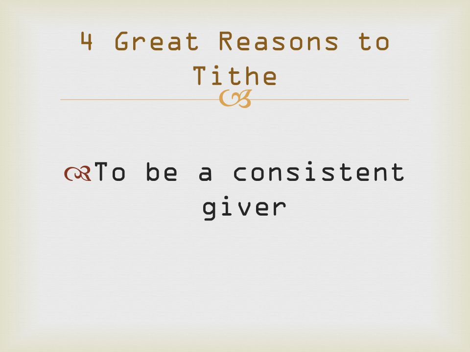   To be a consistent giver 4 Great Reasons to Tithe