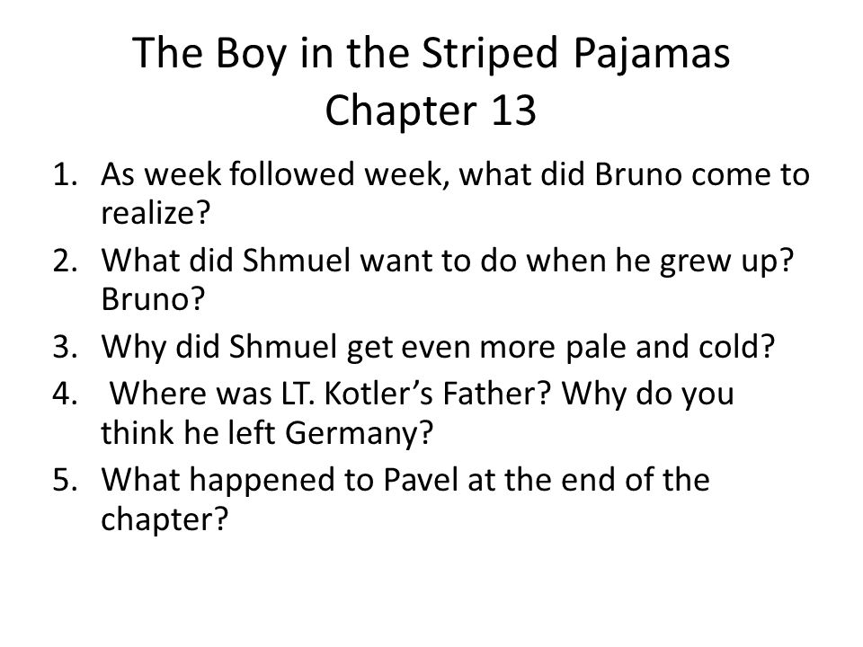 The Boy in the Striped Pajamas Chapter 14 1.What was wrong with Shmuel when they met at the beginning of the chapter.