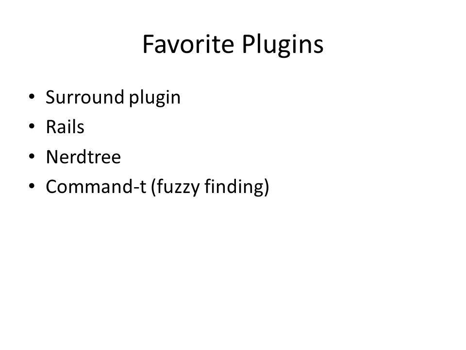 Favorite Plugins Surround plugin Rails Nerdtree Command-t (fuzzy finding)