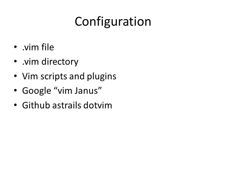 Configuration.vim file.vim directory Vim scripts and plugins Google vim Janus Github astrails dotvim