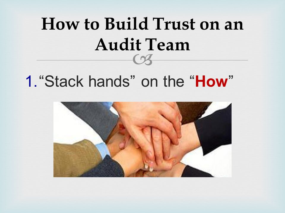 """ 1.""""Stack hands"""" on the """"How"""" How to Build Trust on an Audit Team"""