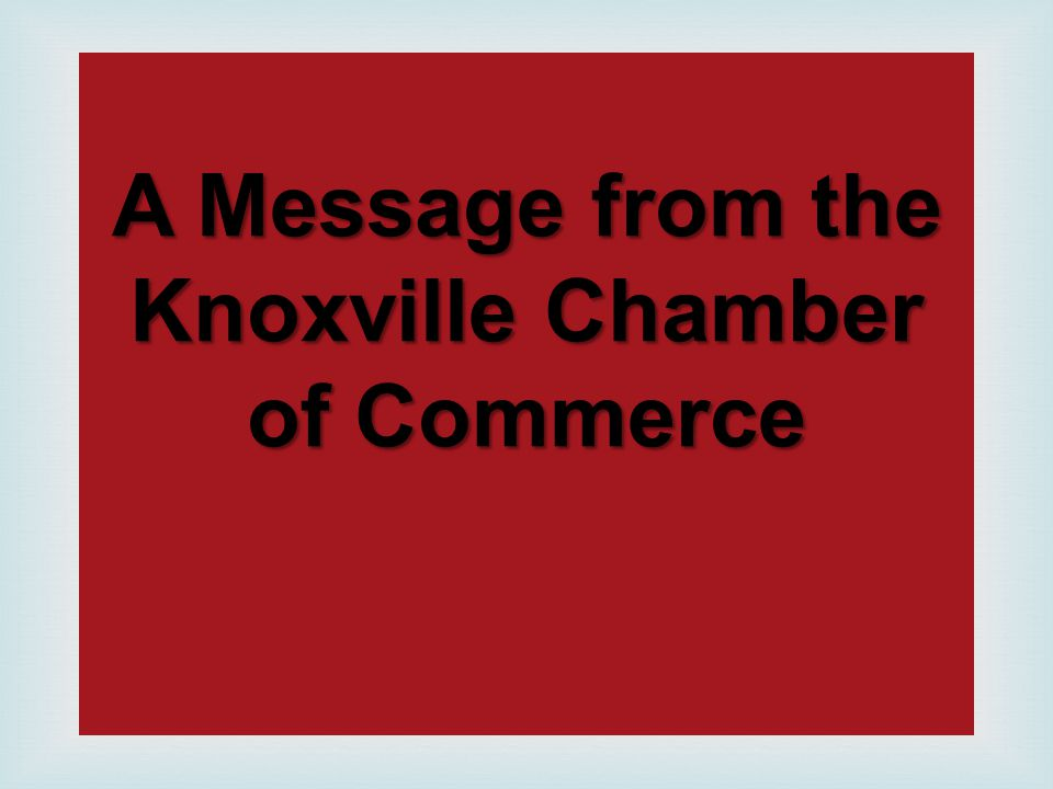 A Message from the Knoxville Chamber of Commerce