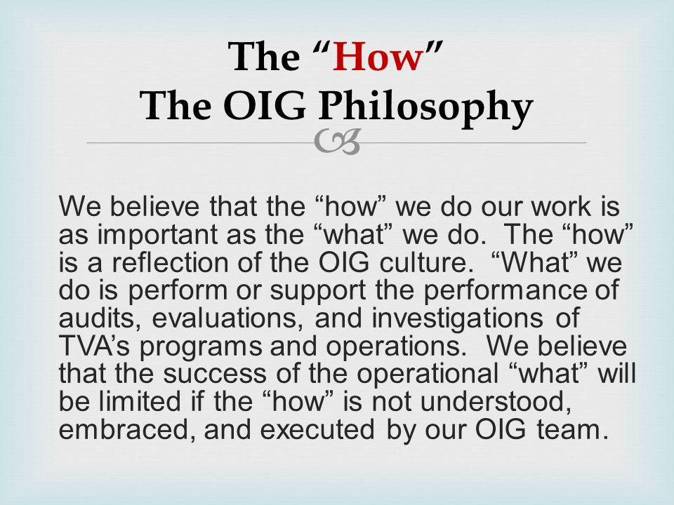 """ The """"How"""" The OIG Philosophy We believe that the """"how"""" we do our work is as important as the """"what"""" we do. The """"how"""" is a reflection of the OIG cult"""