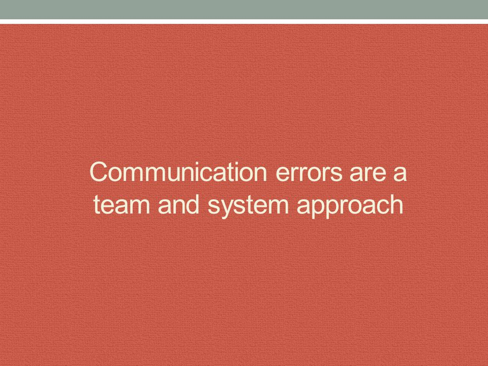 SBAR APPROACH We need to create a culture that examines errors in light of interpersonal dynamics and communication structures