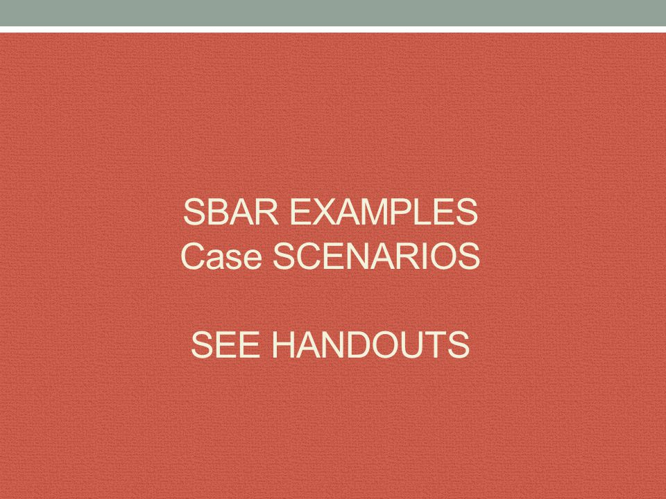 Successful SBAR Implementation Support from Leadership Teamwork Training Use of Standardized/structured tools Errors are not considered clinical incompetence Team members respond to requests in positive collaborative manner