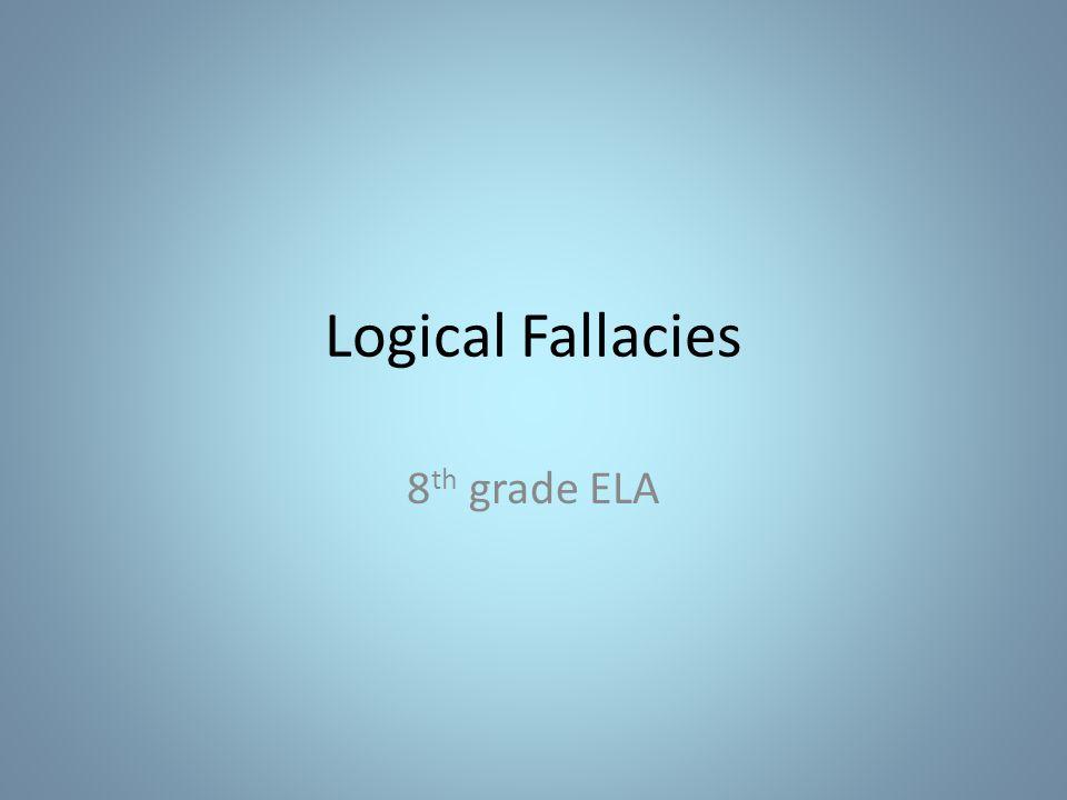 Logical Fallacies 8 th grade ELA