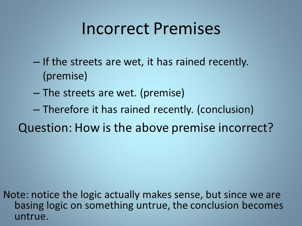 Incorrect Premises – If the streets are wet, it has rained recently.