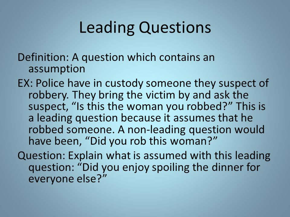 Question: Identify if the question is leading or not.