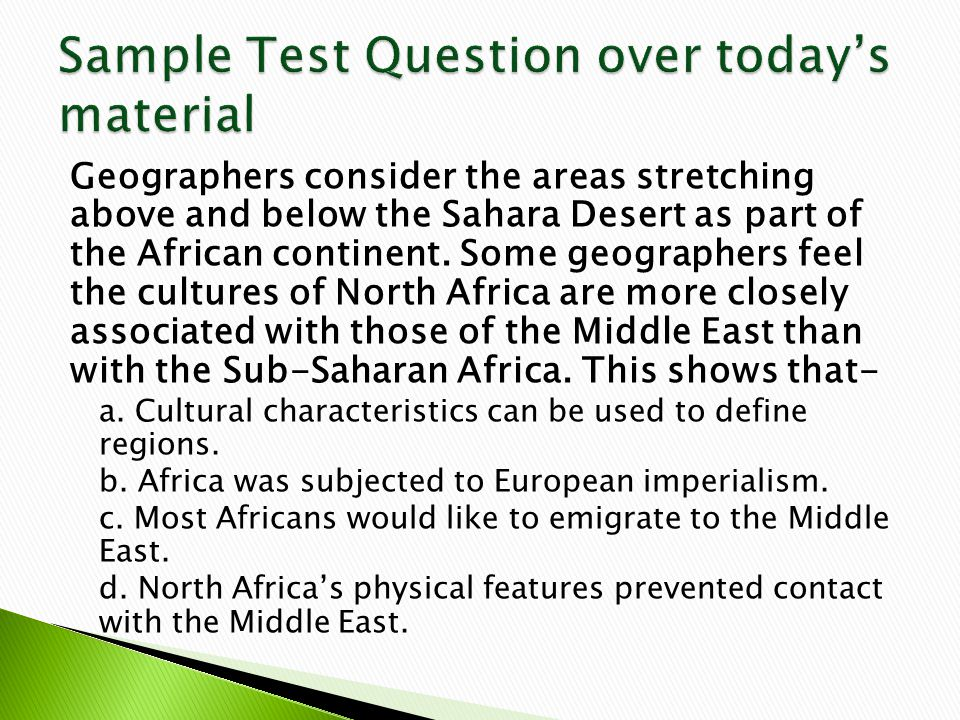 Geographers consider the areas stretching above and below the Sahara Desert as part of the African continent.