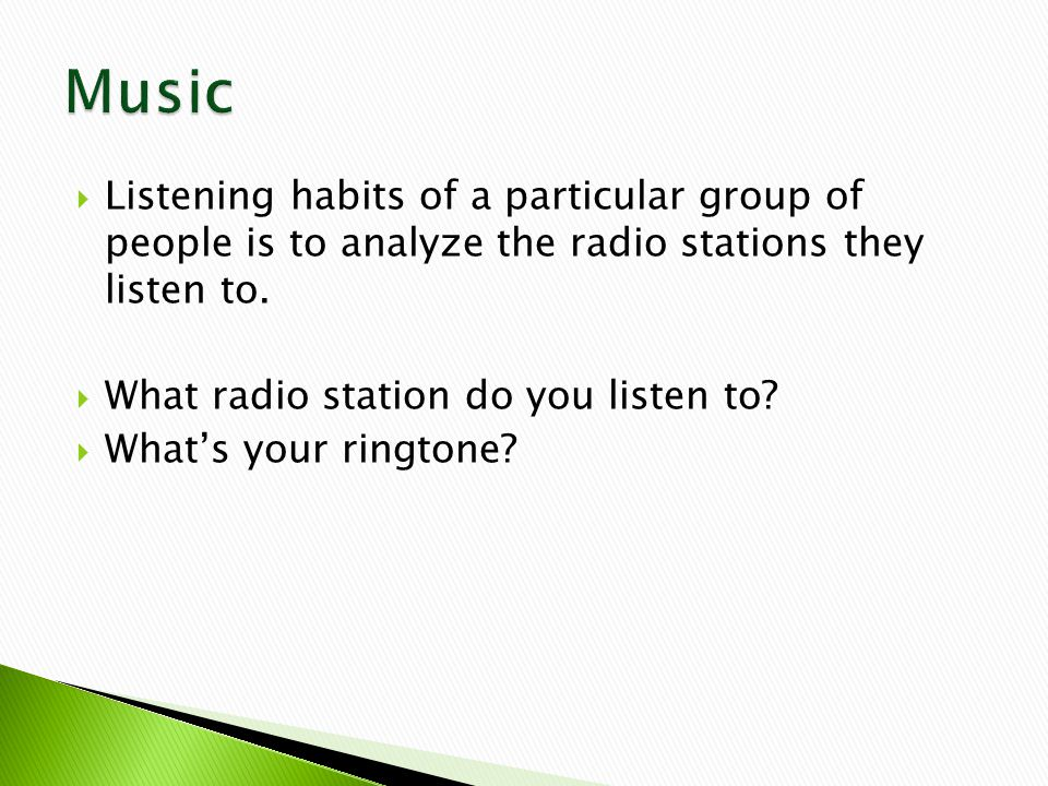  Listening habits of a particular group of people is to analyze the radio stations they listen to.