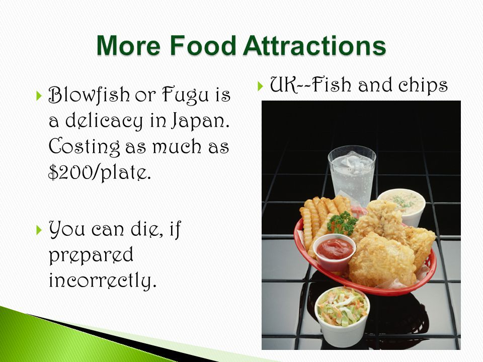  Blowfish or Fugu is a delicacy in Japan. Costing as much as $200/plate.