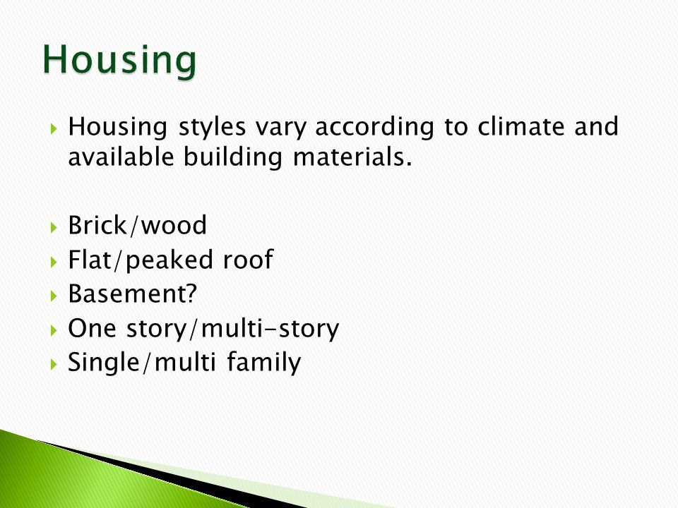  Housing styles vary according to climate and available building materials.
