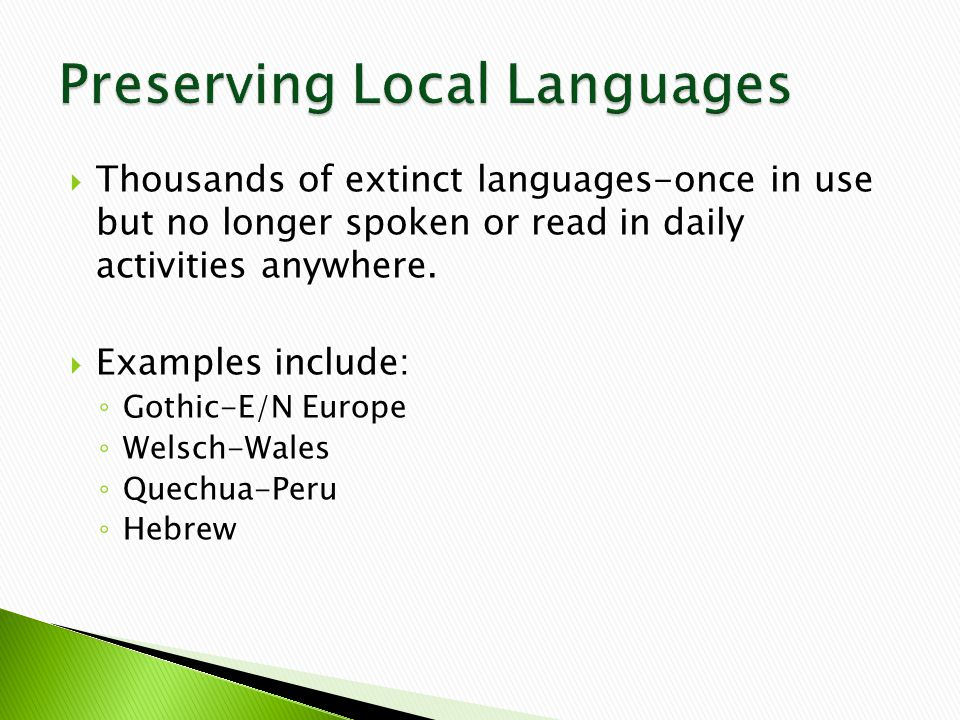  Thousands of extinct languages-once in use but no longer spoken or read in daily activities anywhere.