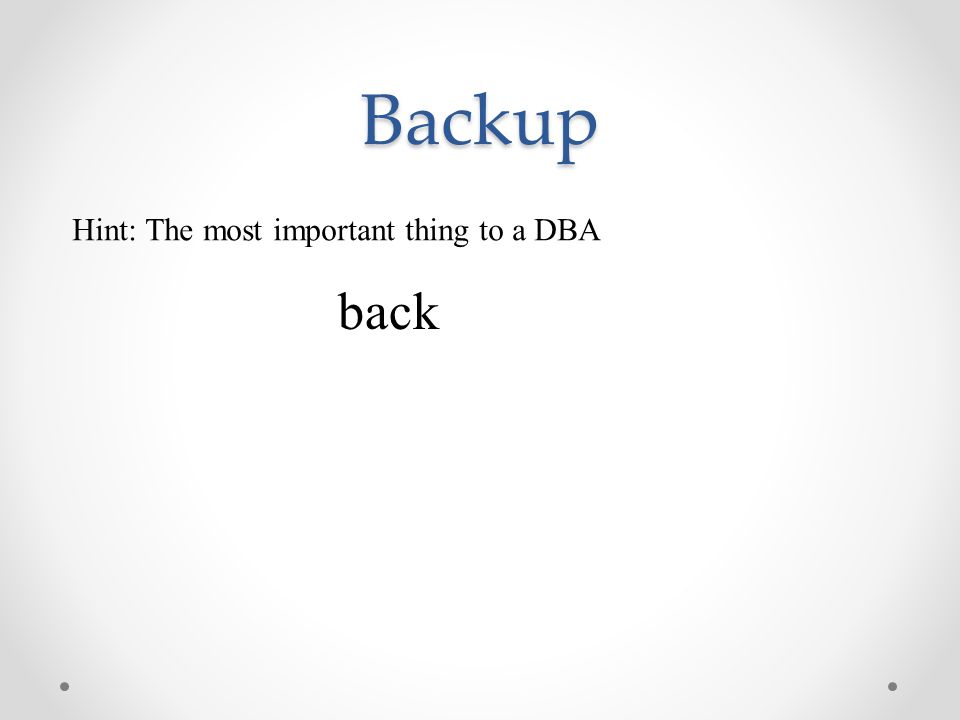 Backup back Hint: The most important thing to a DBA