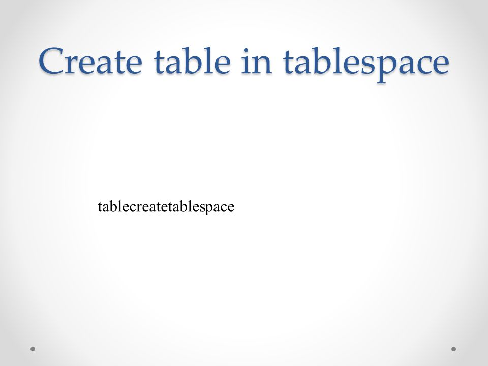Create table in tablespace tablecreatetablespace