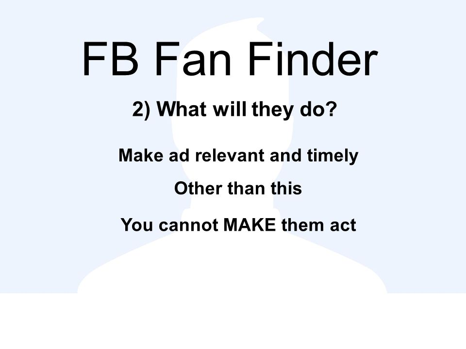 FB Fan Finder 2) What will they do.