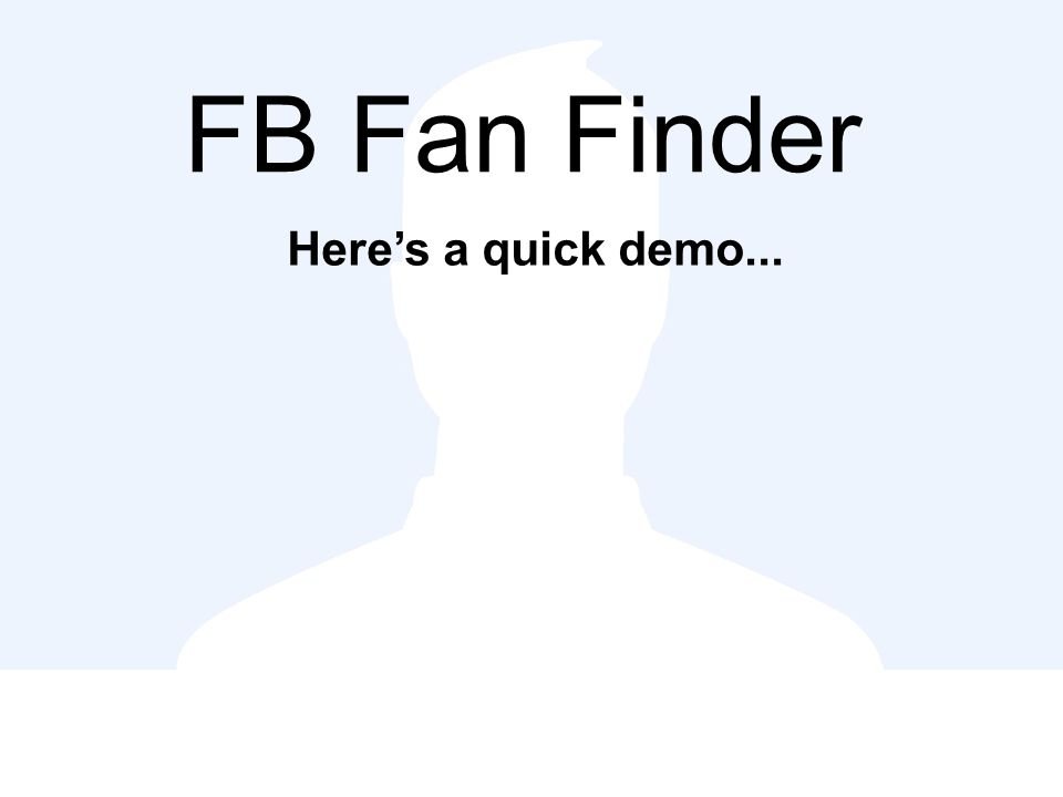 FB Fan Finder Here's a quick demo...