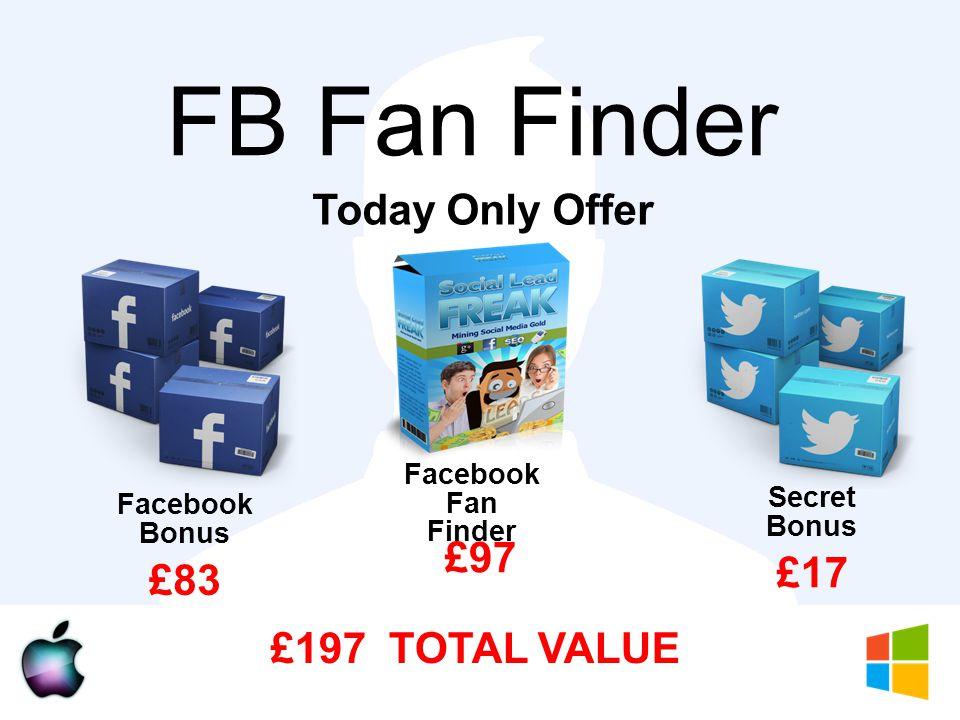 FB Fan Finder Today Only Offer £83 £197 TOTAL VALUE Secret Bonus Facebook Bonus £17 £97 Facebook Fan Finder