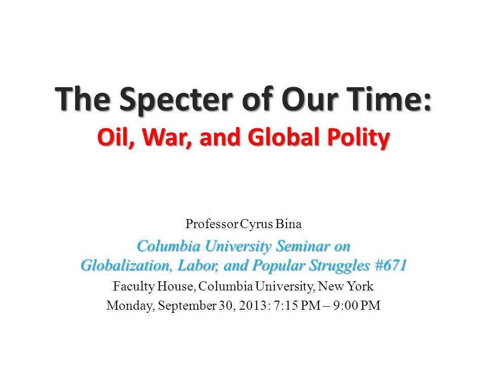 OIL, WAR, and GLOBAL POLLITY The Evolution of Petroleum: An Overview Early Cartelization Era (pre-1928) The Achnacarry Agreement (1928): Full Control The International Petroleum Cartel (1928) Colonial Oil Concessions: The ME's Middle Name The Rise of Independents: Challenge to Full Control Oil, Colonialism, and Nationalism The So-called 50-50 Profit Sharing Oil and the Overthrow (1953 CIA Coup) Formation of OPEC (1960) and an Inner Fracture The 1973-74 Oil Crisis: Defeat of Monopoly by Competition The Collapse of International Petroleum Cartel (1972) Decartelization, Spot & Futures Markets, Globalization (1970s)