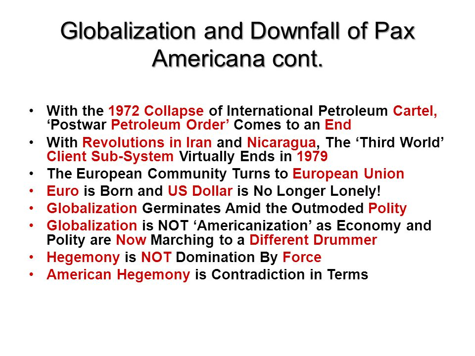 Globalization and Downfall of Pax Americana cont. With the 1972 Collapse of International Petroleum Cartel, 'Postwar Petroleum Order' Comes to an End